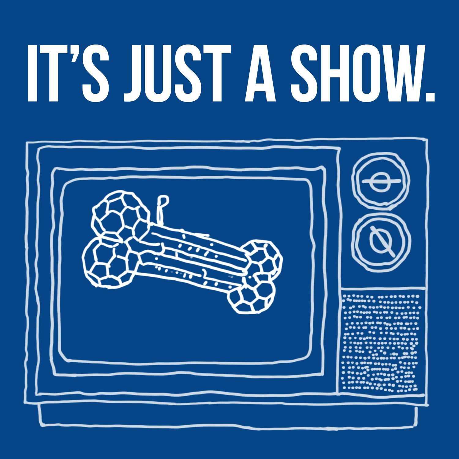 It's Just A Show.